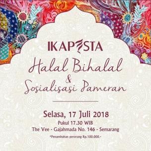 Halal Bihalal & Sosialisasi Pameran IKAPESTA 2018 Selasa, 17 Juli 2018 Pukul 17.30 WIB The Vee Jl. Gajahmada No. 146 Semarang . . *Penambahan per orang Rp 100.000